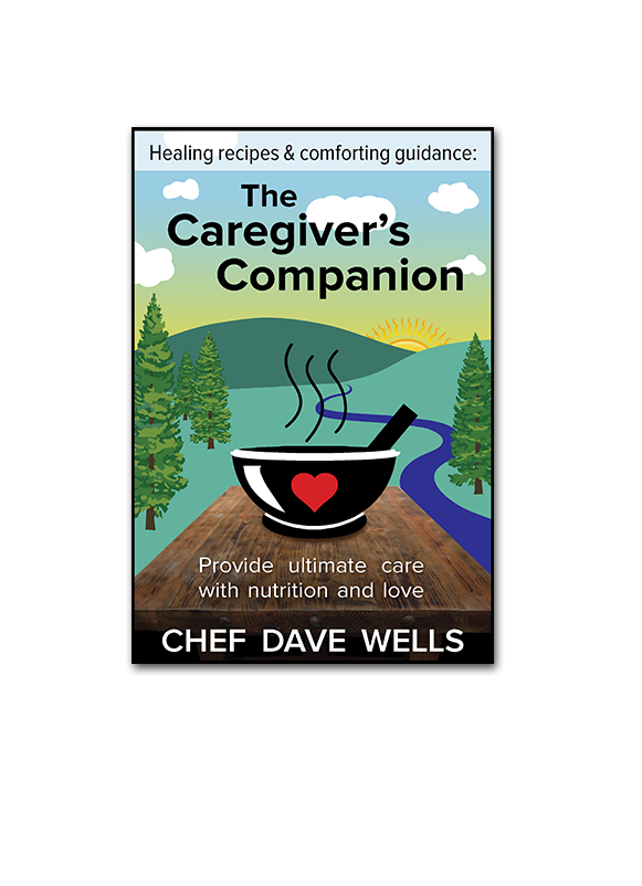 The Caregiver's Companion by Chef Dave Wells